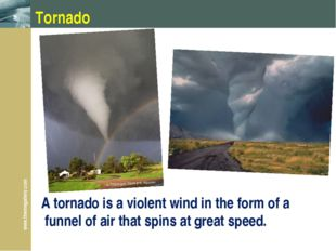 Tornado A tornado is a violent wind in the form of a funnel of air that spins