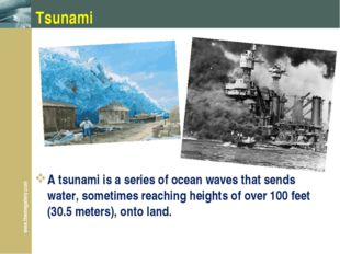 Tsunami A tsunami is a series of ocean waves that sends water, sometimes reac