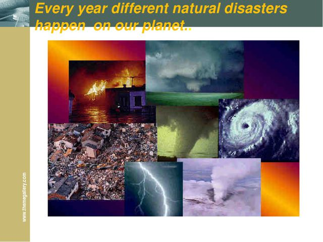 Every year different natural disasters happen on our planet.. www.themegaller...