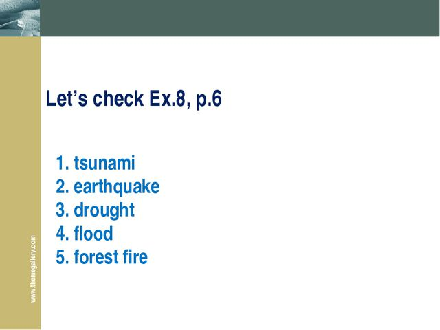 1. tsunami 2. earthquake 3. drought 4. flood 5. forest fire Let's check Ex.8,...