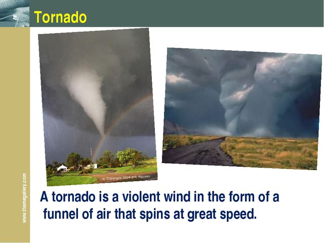 Tornado A tornado is a violent wind in the form of a funnel of air that spins...