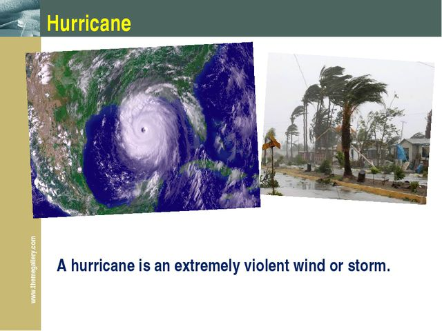 Hurricane A hurricane is an extremely violent wind or storm. www.themegallery...