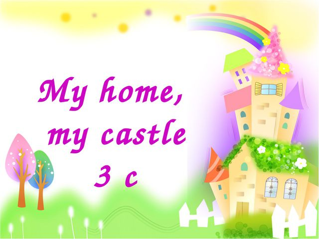 My home, my castle 3 c