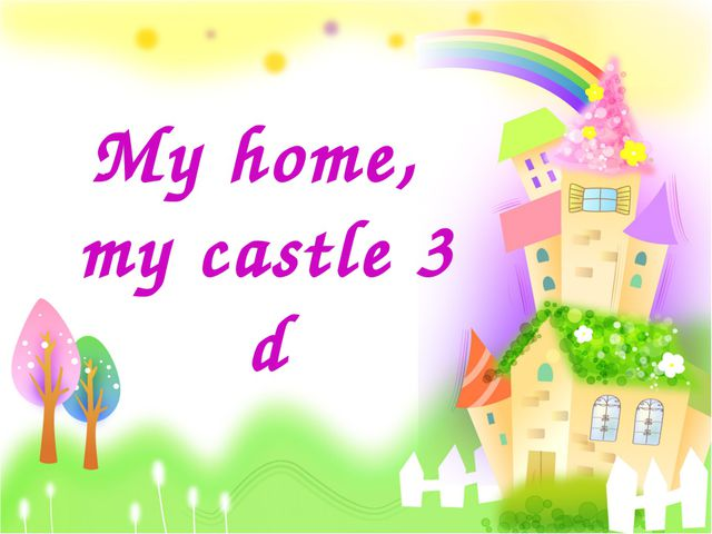 My home, my castle 3 d