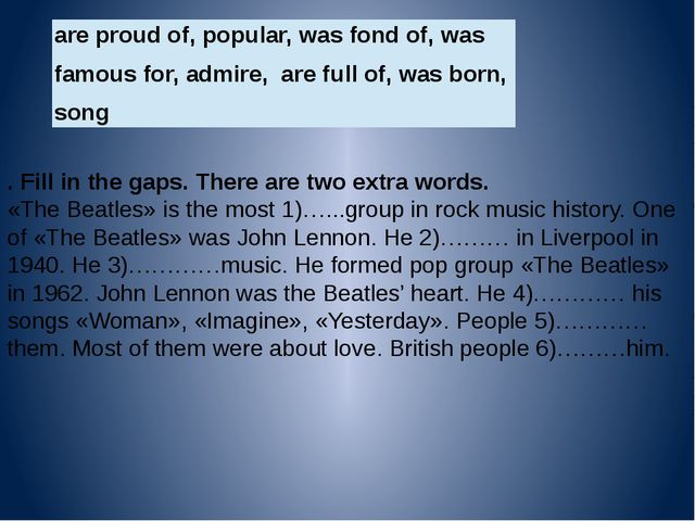 . Fill in the gaps. There are two extra words. «The Beatles» is the most 1)…....