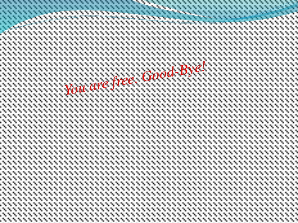You are free. Good-Bye!