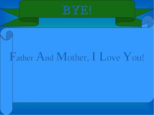 BYE! Father And Mother, I Love You!
