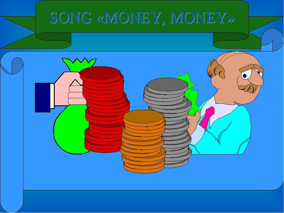 SONG «MONEY, MONEY»