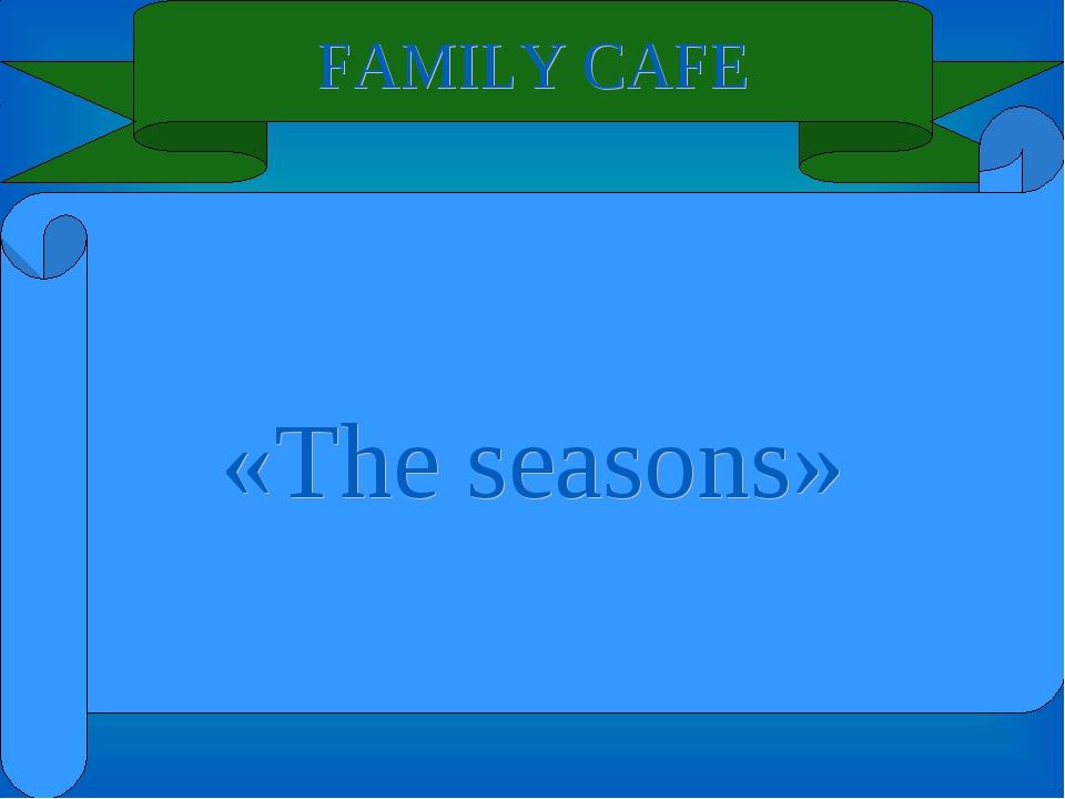 FAMILY CAFE «The seasons»