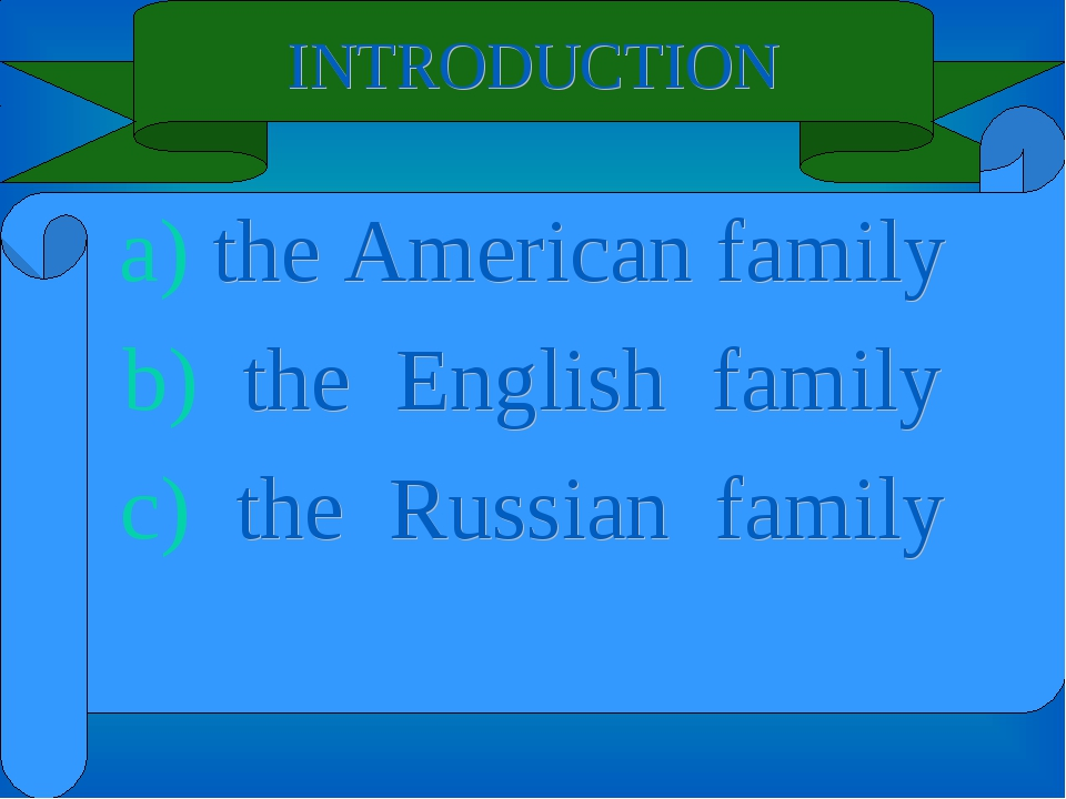 INTRODUCTION the American family the English family the Russian family