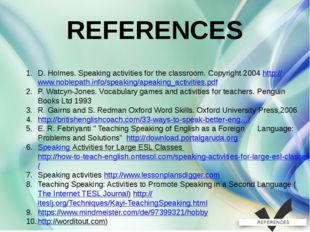 REFERENCES D. Holmes. Speaking activities for the classroom. Copyright 2004 h