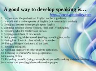 A good way to develop speaking is… https://www.speakalley.com 1. In class un