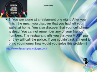 Problem Solving 1. You are alone at a restaurant one night. After you finish