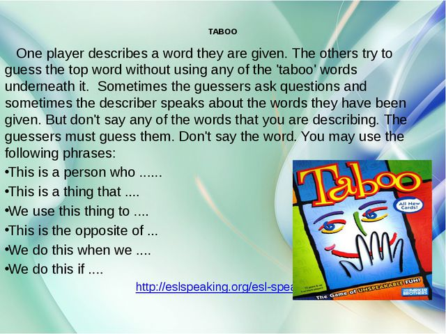 TABOO One player describes a word they are given. The others try to guess th...