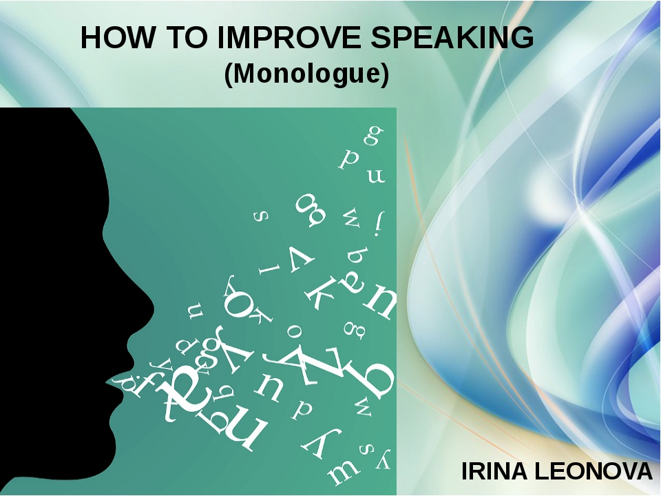 HOW TO IMPROVE SPEAKING (Monologue) IRINA LEONOVA