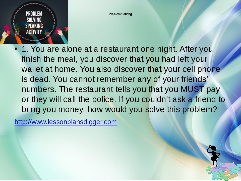Problem Solving 1. You are alone at a restaurant one night. After you finish...