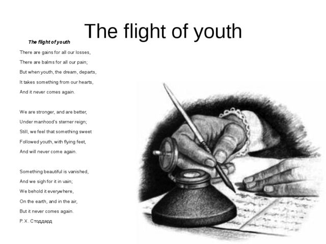 The flight of youth The flight of youth There are gains for all our losses, T...