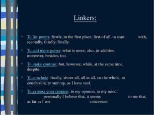 Linkers: To list points: firstly, in the first place, first of all, to start