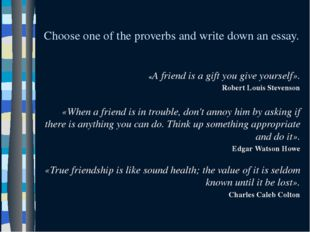 Choose one of the proverbs and write down an essay. «A friend is a gift you