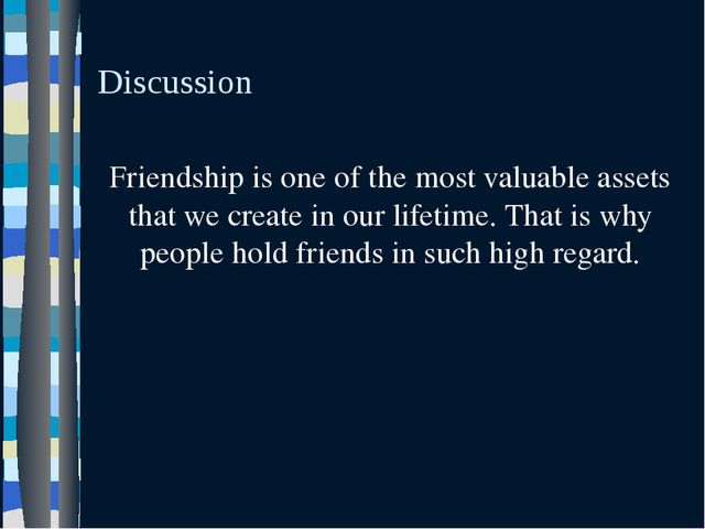 Discussion Friendship is one of the most valuable assets that we create in ou...