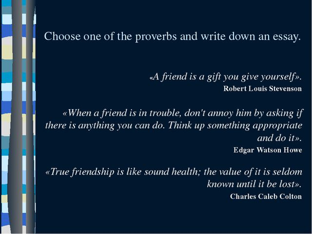 Choose one of the proverbs and write down an essay. «A friend is a gift you...