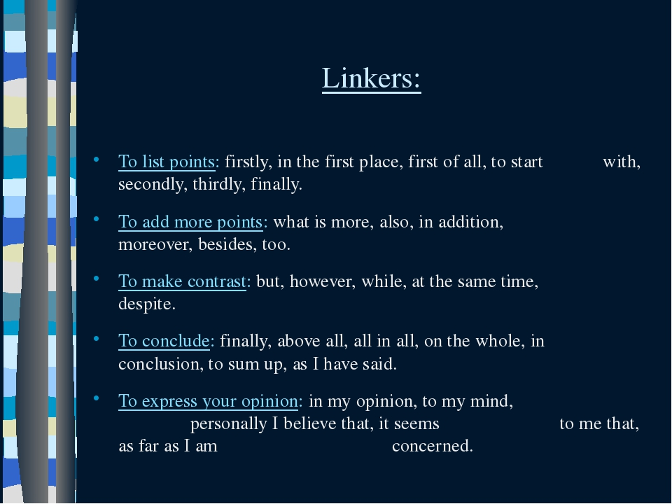 Linkers: To list points: firstly, in the first place, first of all, to start...