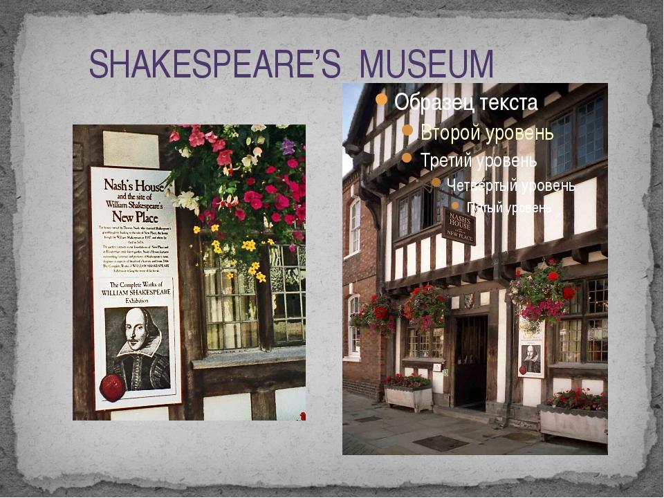 SHAKESPEARE'S MUSEUM