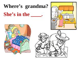 Where's grandma? She's in the ____.