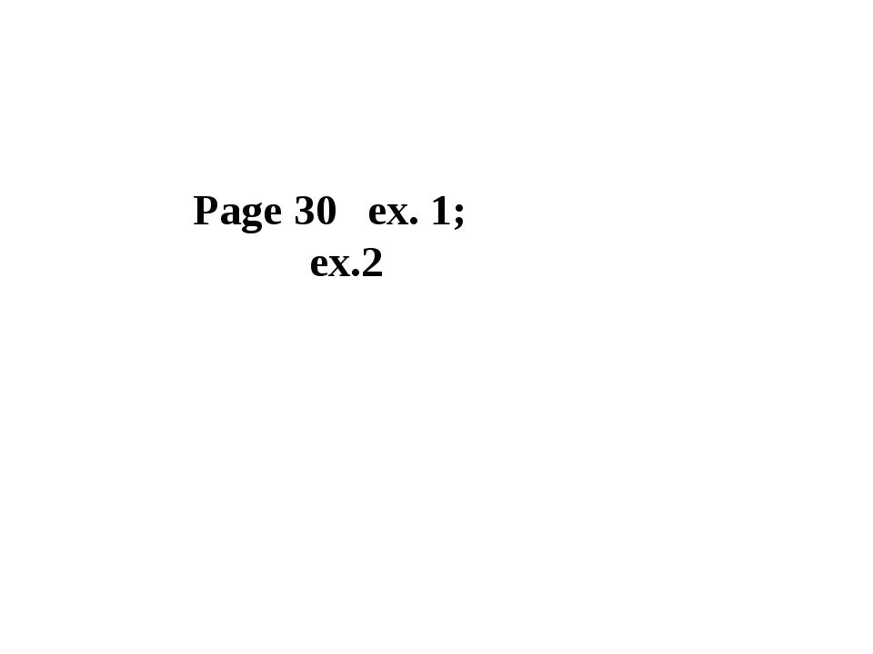 Page 30 ex. 1; ex.2