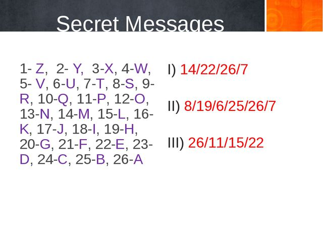 Secret Messages 1- Z, 2- Y, 3-X, 4-W, 5- V, 6-U, 7-T, 8-S, 9-R, 10-Q, 11-P, 1...