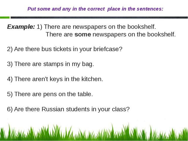 Put some and any in the correct place in the sentences: Example: 1) There are...