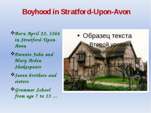 Boyhood in Stratford-Upon-Avon Born April 23, 1564 in Stratford-Upon-Avon Par