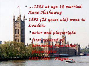 …1582 at age 18 married Anne Hathaway 1592 (28 years old) went to London: act