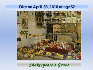 Shakespeare's Grave Dies on April 23, 1616 at age 52