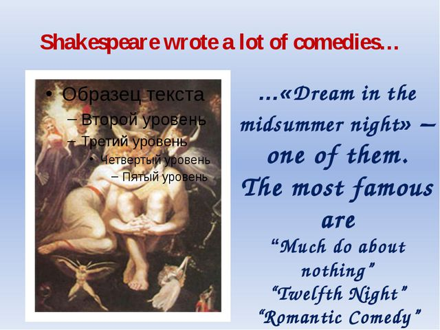 Shakespeare wrote a lot of comedies… …«Dream in the midsummer night» – one of...