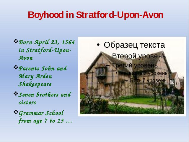 Boyhood in Stratford-Upon-Avon Born April 23, 1564 in Stratford-Upon-Avon Par...
