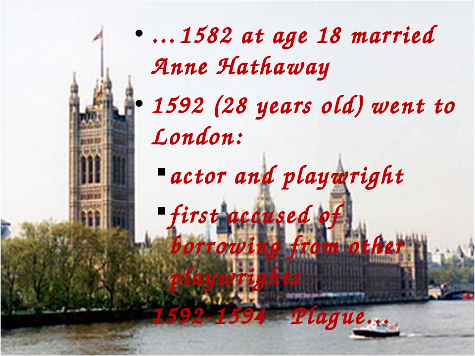 …1582 at age 18 married Anne Hathaway 1592 (28 years old) went to London: act...