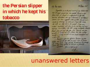 the Persian slipper in which he kept his tobacco unanswered letters