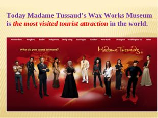 Today Madame Tussaud's Wax Works Museum is the most visited tourist attractio