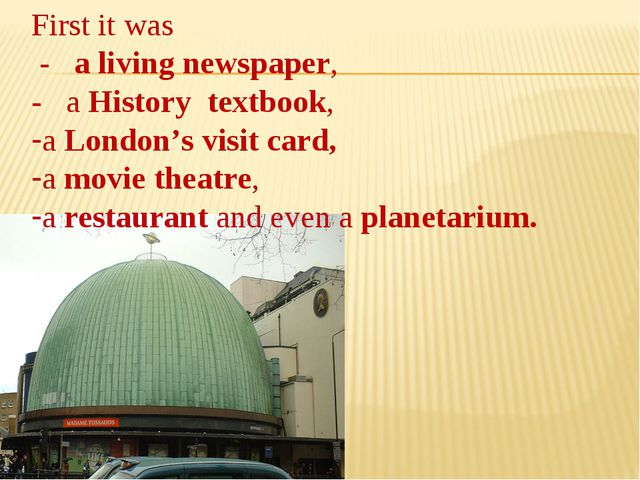 First it was - a living newspaper, - a History textbook, a London's visit car...