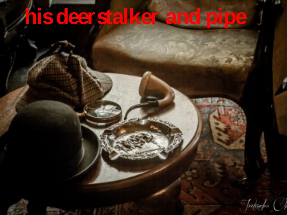 his deerstalker and pipe