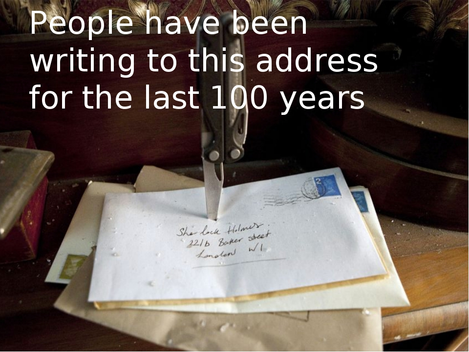 People have been writing to this address for the last 100 years