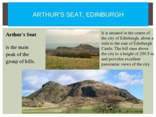 Arthur's Seat is the main peak of the group of hills. ARTHUR'S SEAT, EDINBUR