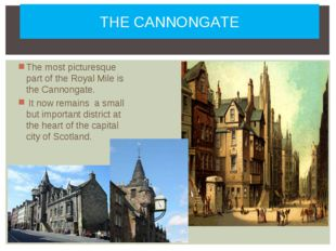 THE CANNONGATE The most picturesque part of the Royal Mile is the Cannongate.
