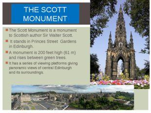 THE SCOTT MONUMENT TheScott Monumentis amonument toScottish authorSir Wa