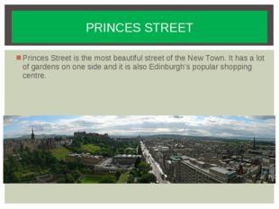 Princes Street is the most beautiful street of the New Town. It has a lot of