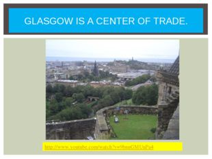 GLASGOW IS A CENTER OF TRADE. http://www.youtube.com/watch?v=9bnnGMUuPa4