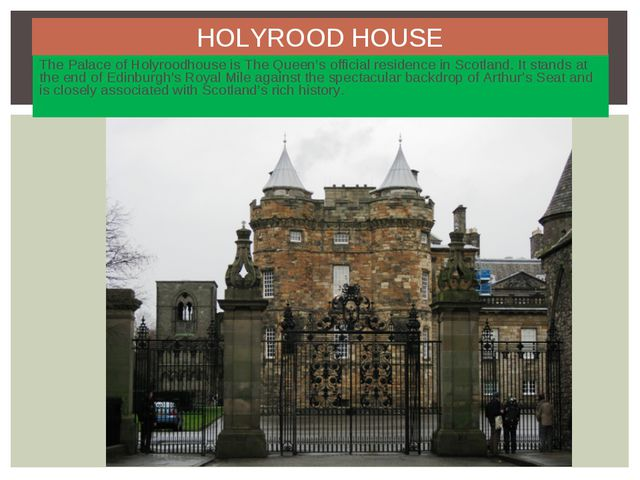 The Palace of Holyroodhouse is TheQueen's official residence in Scotland. It...