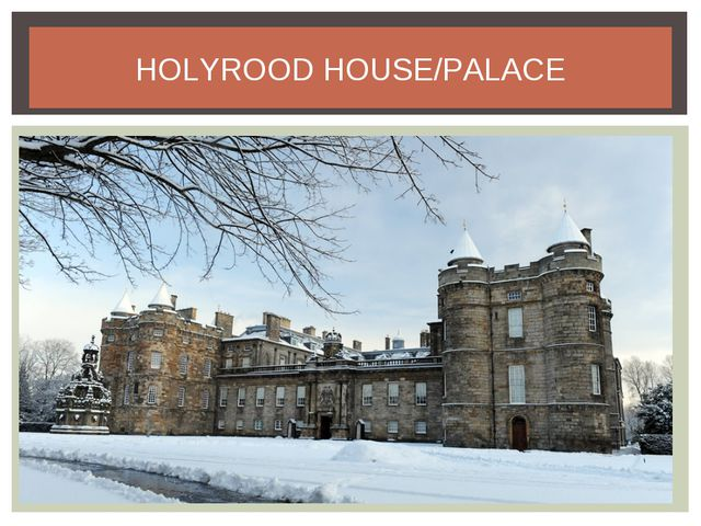 HOLYROOD HOUSE/PALACE