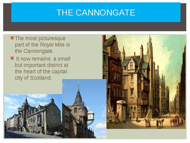THE CANNONGATE The most picturesque part of the Royal Mile is the Cannongate....